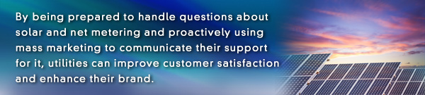 October 2014 E News banner: By being prepared to handle questions about solar and net metering and proactively using mass marketing to communicate their support for it, utilities can improve customer satisfaction and enhance their brand.
